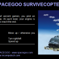 SPACEGOO SURVIVECOPTER is an appropriate name for the game, considering that you are stuck in space with nowhere to go, and the desire to survive...